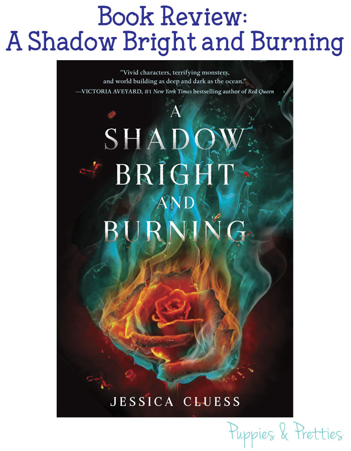A Shadow Bright and Burning Review | Jessica Cluess | Puppies & Pretties