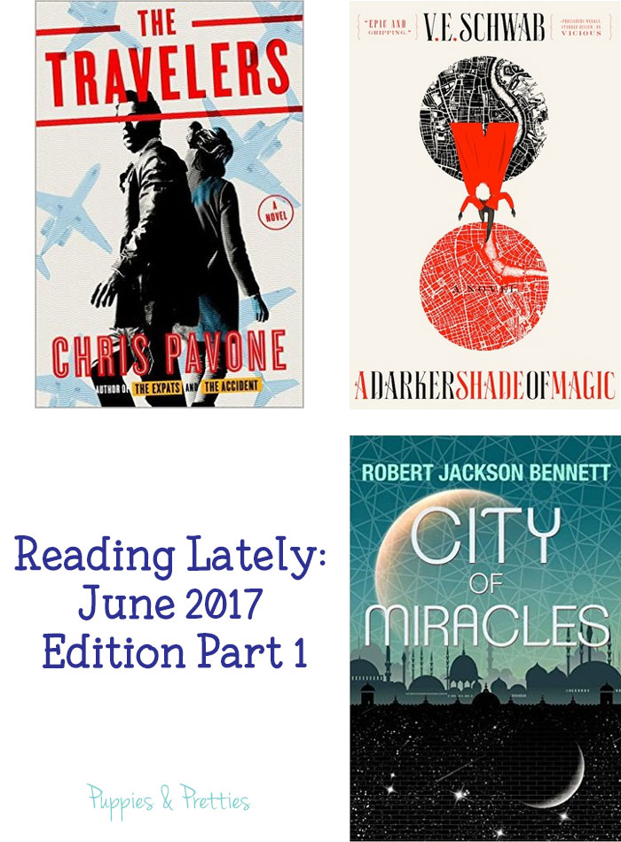 Reading Lately: June 2017 Edition - Part 1: book reviews of The Travelers by Chris Pavone, A Darker Shade of Magic by V.E. Schwab, City of Miracles by Robert Jackson Bennett | Puppies & Pretties