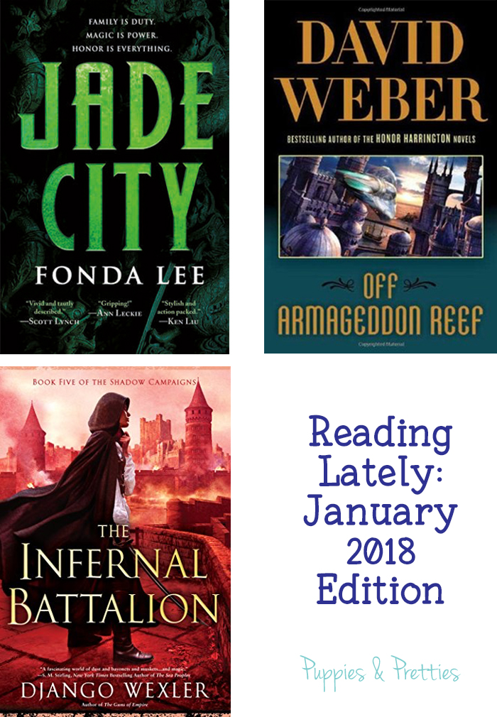 Reading Lately January 2018 Edition. Book reviews of Jade City by Fonda Lee, Off Armageddon Reef by David Weber, The Infernal Battalion by Django Wexler | Puppies & Pretties